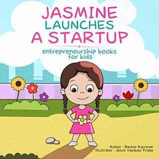 Jasmine Launches a Startup: Entrepreneurship Books for Kids Bachar Karroum, Sarah Sampino