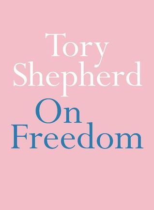 On Freedom by Tory Sheperd