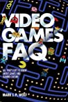 Video Games FAQ: All That's Left to Know about Games and Gaming Culture