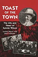 Toast of the Town: The Life and Times of Sunnie Wilson (Great Lakes Books Series)