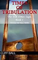 Times of Tribulation: Christian End Times Thriller