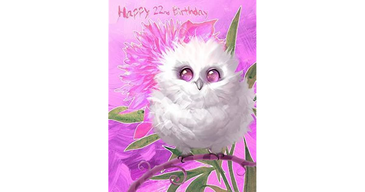Happy 22nd Birthday Better Than A Card Pretty Snowy Owl Designed Book With 105 Lined Pages That Can Be Used As Journal Or Notebook