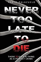 Never Too Late to Die: There Is Such a Thing as a Perfect Crime