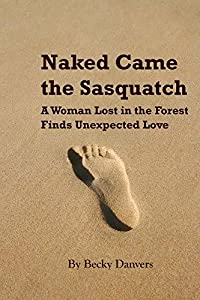 Naked Came the Sasquatch: A Woman Lost in the Forest Finds Unexpected Love