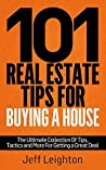 101 Real Estate Tips For Buying A House: The Ultimate Collection Of Tips, Tactics, And More For Getting A Great Deal