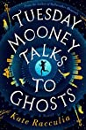 Book cover for Tuesday Mooney Talks to Ghosts