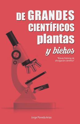 de Grandes Cient�ficos, Plantas Y Bichos: Breves Historias de Divulgaci�n Cient�fica