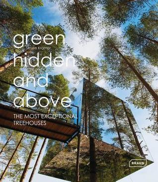Green, Hidden and Above: The Most Exceptional Treehouses Sibylle Kramer