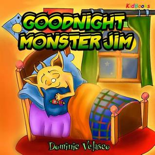 Goodnight Monster Jim: (great Children's Story about Little Monster and His Dreams) Goodnight Books for Children, Learning Basics Bed, Childrens Books for Kindle Ages 3-5, Picture Books for Toddlers Kindle