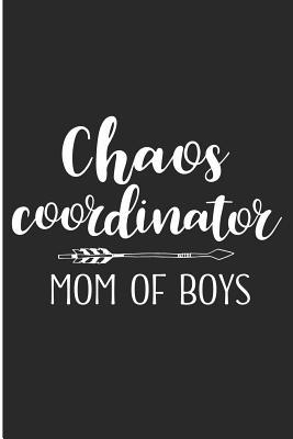 Chaos Coordinator Mom Of Boys Cute Mother Of Sons Blank Lined Note Book By Not A Book