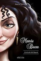Mamãe Bruxa – a história da vilã da Rapunzel (Vilãs da Disney)