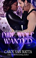 Dire Wolf Wanted: Ice Age Shifters Book 4