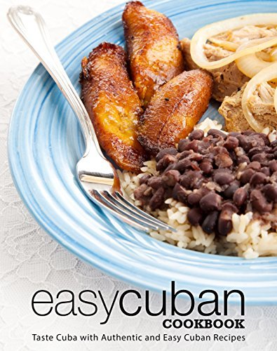 Easy Cuban Cookbook Taste Cuba with Authentic and Easy Cuban Recipes, 2nd Edition