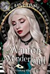 Wanton Wonderland (The Looking-Glass Curse #3)