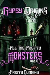 Gypsy Origins (All The Pretty Monsters #3)