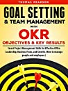 Goal Setting & Team Management with OKR (Objectives and Key Results): Smart Project Management Skills for Effective Office Leadership, Business Focus, & Growth. (How to manage people and employees.)