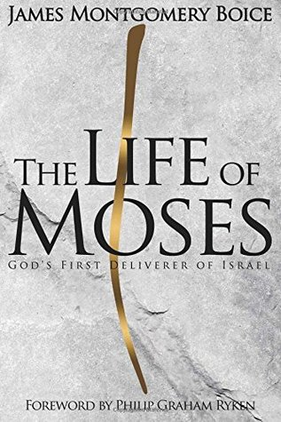 The Life of Moses: God's First Deliverer of Israel by James