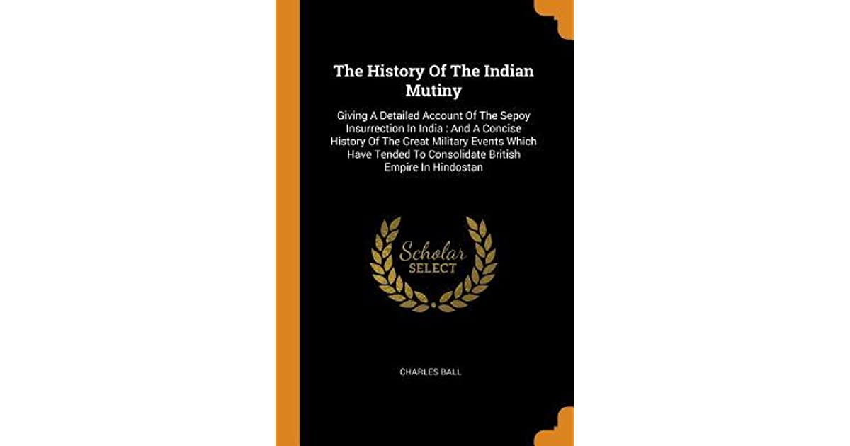 The History of the Indian Mutiny: Giving a Detailed Account