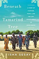 Beneath the Tamarind Tree A Story of Courage, Family, and the Lost Schoolgirls of Boko Haram