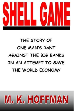 Shell Game: The story of one man's rant against the big banks in an attempt to save the global economy