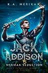 Jack Addison vs. Merman Seduction  (Jack Addison vs. A Whole World of Hot Trouble, #5)