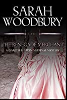 The Renegade Merchant (Gareth & Gwen Medieval Mysteries)