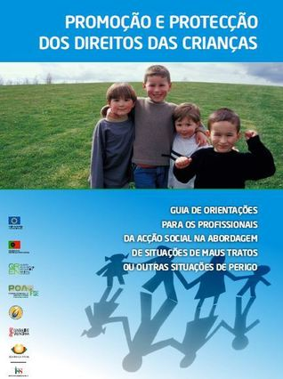 Promoção e Protecção dos Direitos das Crianças - Guia de orientações para os profissionais da acção social na abordagem de situações de maus tratos ou outras situações de perigo
