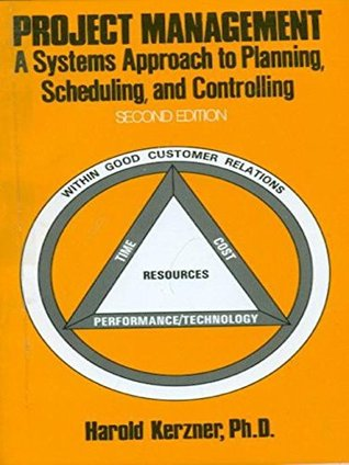 Project Management: A Systems Approach to Planning Scheduling and Controlling