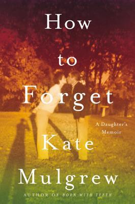 How to Forget by Kate Mulgrew