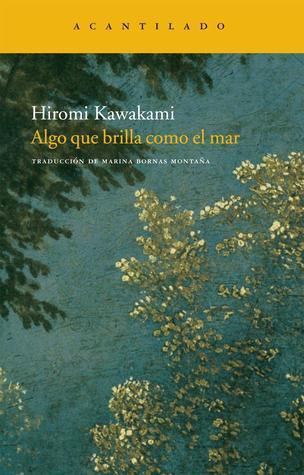 Algo que brilla como el mar by Hiromi Kawakami