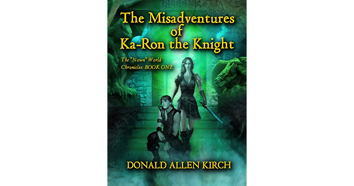The Misadventures Of Ka Ron The Knight By Donald Allen Kirch