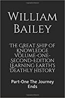 The Great Ship of Knowledge (Volume-One-Second-Edition) Learning Earth's Deathly History Part One: The Journey Ends
