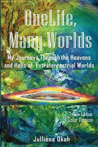 One Life, Many Worlds ( New Edition 2018, Color Version): My Journeys Through the Heavens and Hells of Extraterrestrial Worlds.