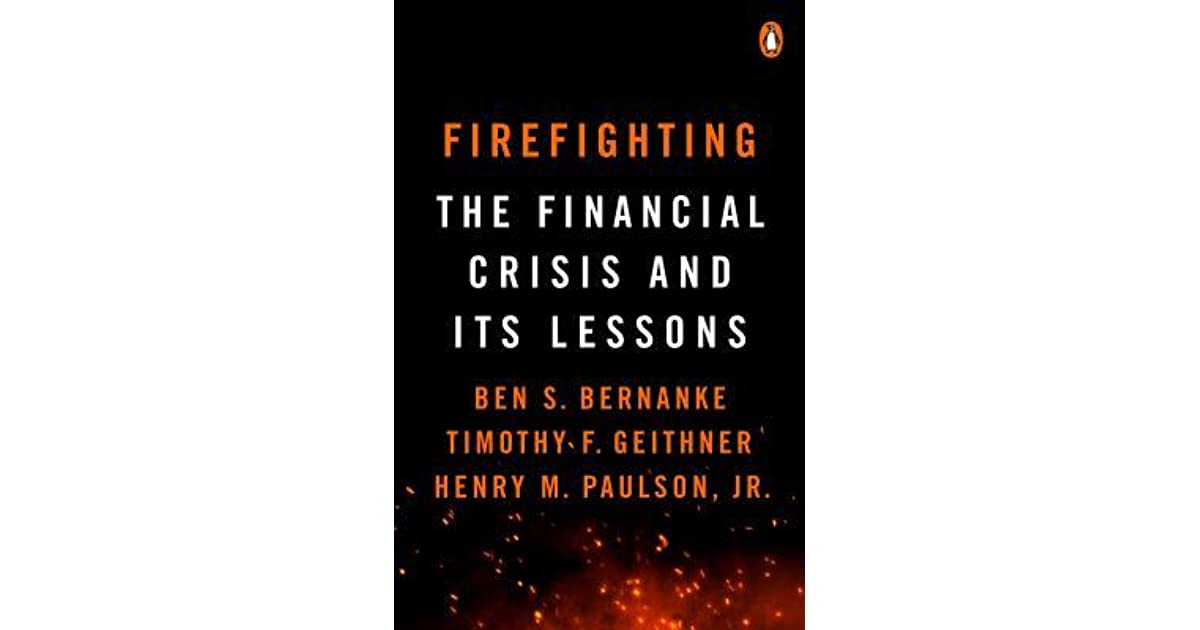 Firefighting: The Financial Crisis and Its Lessons by Ben S
