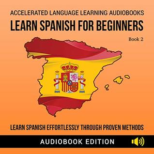 Learn Spanish For Beginners: Learn Spanish Effortlessly Through Proven Methods Book 2