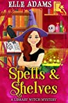Spells & Shelves (Library Witch Mystery #1)