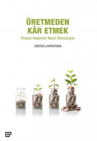 Üretmeden Kâr Etmek : Finans Hepimizi Nasıl Sömürüyor