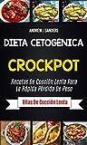 Dieta Cetogénica: Crockpot: Recetas de cocción lenta para la rápida pérdida de peso (Ollas de cocción lenta)