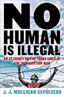 No Human Is Illegal: An Attorney on the Front Lines of the Immigration War