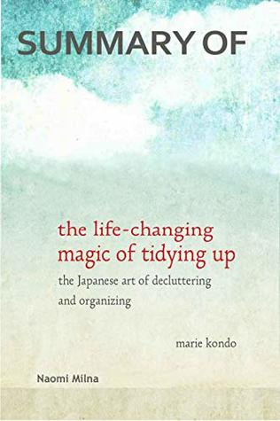 Summary of The Life-Changing Magic of Tidying Up by Marie Kondo: The Japanese Art of Decluttering and Organizing