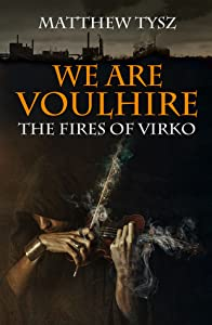 We are Voulhire: The Fires of Virko (We are Voulhire #2)