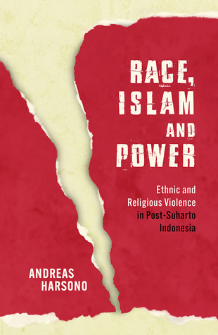 Race, Islam and Power: Ethnic and Religious Violence in Post-Suharto Indonesia