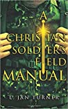 A Christian Soldier's Field Manual by L. Jan Turner