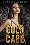 Gold Cage (Caged, #1)