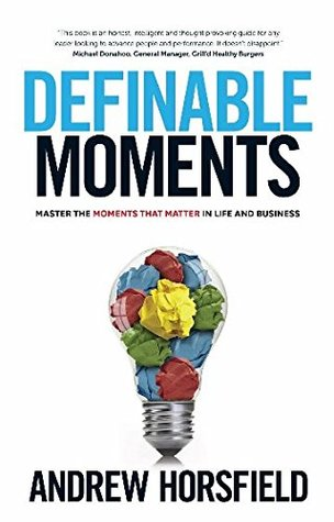 Definable Moments: Master The Moments That Matter In Life & Business