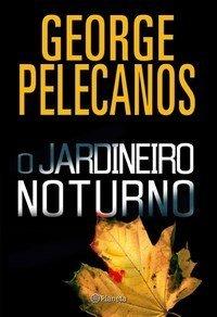 O Jardineiro Noturno by George Pelecanos