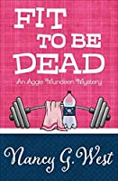 Fit to Be Dead (The Aggie Mundeen Mysteries Book 1)
