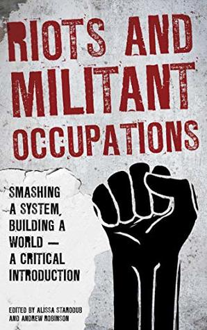 Riots and Militant Occupations: Smashing a System, Building a World - A Critical Introduction