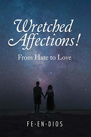 Wretched Affections !! From Hate to Love by Fe-en-Dios