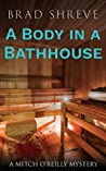 A Body in a Bathhouse (A Mitch O'Reilly Mystery #1)